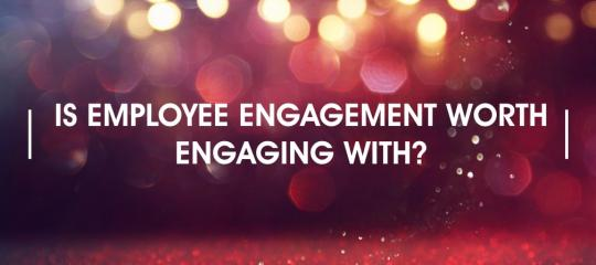 is-employee-engagement-worth-engaging-with