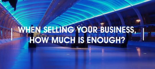 when-selling-your-business-how-much-is-enough?