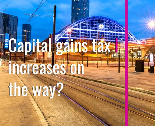 Capital gains tax: increases on the way?