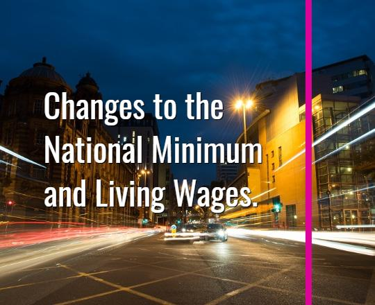 Changes to the National Minimum and Living Wages