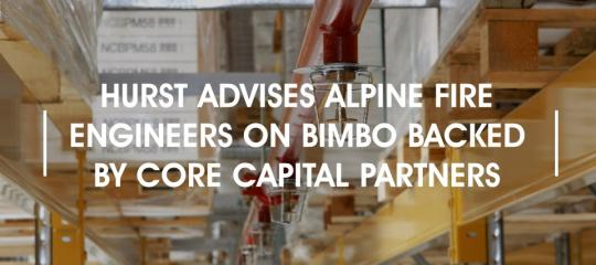 hurst-advise-apline-fire-engineers-on-bimbo-backed-by-core-capital-partners.jpg